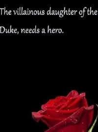 The villainous daughter of the Duke, needs a hero