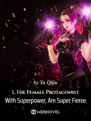 I, The Female Protagonist With Superpower, Am Super Fierce